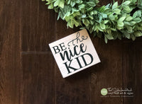 Be The Nice Kid Wood Sign - M069