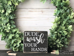 Dude Wash Your Hands Mini Block Wood Sign - Bathroom Decor - Wood Sign - Wooden Signs - Funny Sayings - Quotes - Small MiniBlock M085