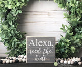 Alexa Feed the Kids Mini Block Wood Sign - Kitchen Decor - Wood Sign - Wooden Signs - Funny Sayings - Quotes - Small MiniBlock M089