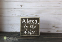 Alexa Do The Dishes Mini Block Wood Sign - M080