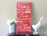 Work Like You Don't Need The Money Love Like You Never Been Hurt Wood Sign - S137