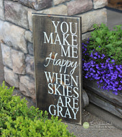 You Make Me Happy When Skies Are Gray Wood Sign - S162
