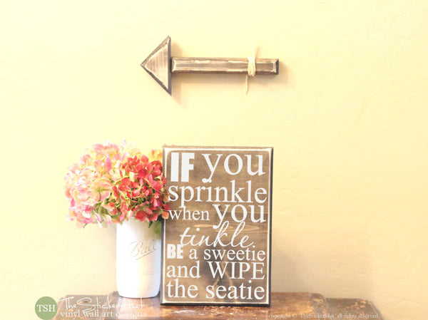 If You Sprinkle When You Tinkle Be a Sweetie and Wipe the Seatie - S166