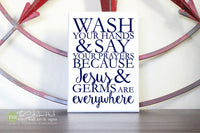 Wash Your Hands Say Your Prayers Because Jesus Germs Are Everywhere Wood Sign - S168