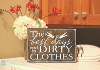 The Best Days End In Dirty Clothes Wood Sign - S178