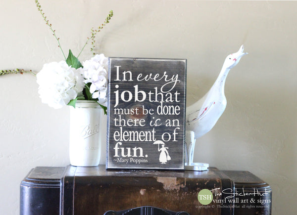 In Every Job That Must Be Done There is an Element of Fun Mary Poppins Wood Sign - S217