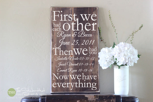First We Had Each Other Then We Had You Now We Have Everything Wood Sign - S227