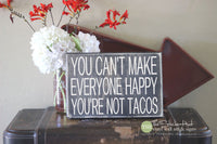 You Can't Make Everyone Happy You're Not Tacos Wood Sign - S229