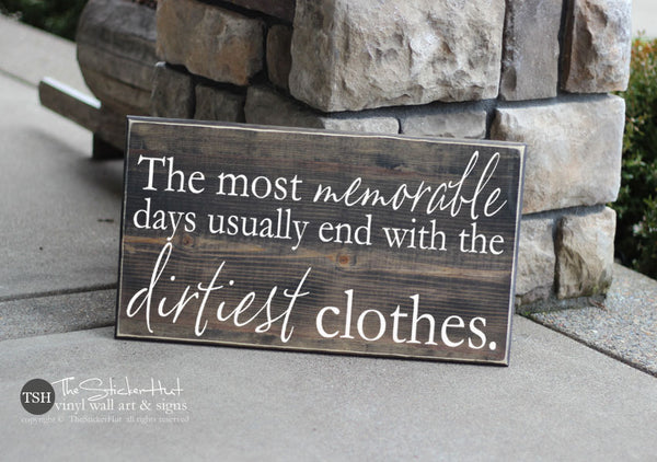 The Most Memorable Days Usually End With The Dirtiest Clothes Wood Sign - S250