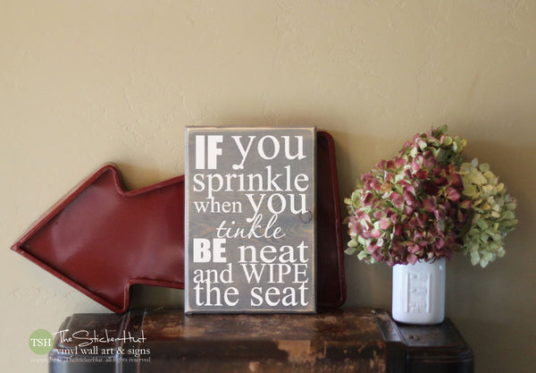 If You Sprinkle When You Tinkle Be Neat and Wipe The Seat Wood Sign - S272