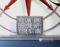 You Can't Make Everyone Happy You're Not Wine Wood Sign - S330