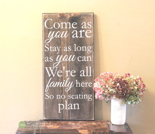 Come as You Are Stay as Long as You Can Wood Sign - S348
