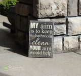 My Aim is to Keep this Bathroom Clean Your Aim Would Help Wood Sign - S74