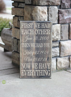 First We Had Each Other Then We Had You Now We Have Everything Wood Sign - S94