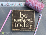 Be Awesome Today Wood Sign Mini Block - M002