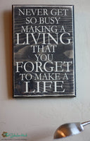Never Get So Busy Making A Living That You Forget to Make a Life Wood Sign