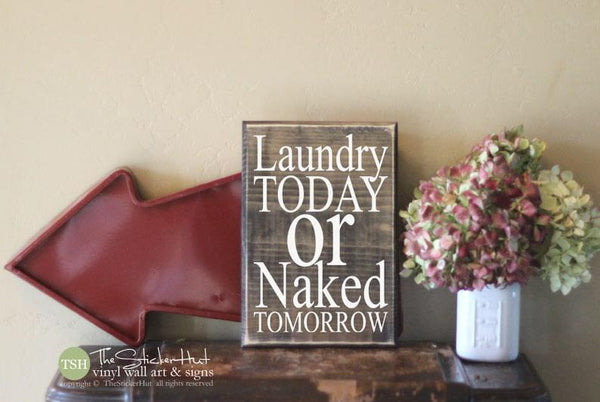 Laundry Today or Naked Tomorrow Laundry Sign - Quote Saying Distressed Wooden Sign - Wall Sign - Laundry Room - Home Decor- Wood Signs S266