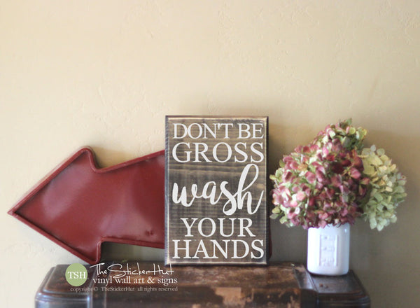 Don't Be Gross Wash Your Hands Wood Sign - S299
