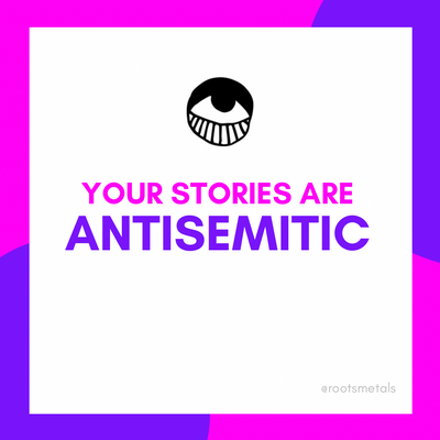 your stories are antisemitic