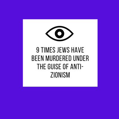 9 times Jews have been murdered under the guise of anti-Zionism