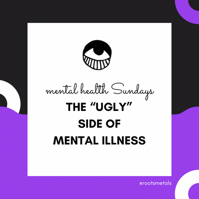 "the ""ugly"" side of mental illness"