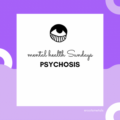mental health Sundays - psychosis
