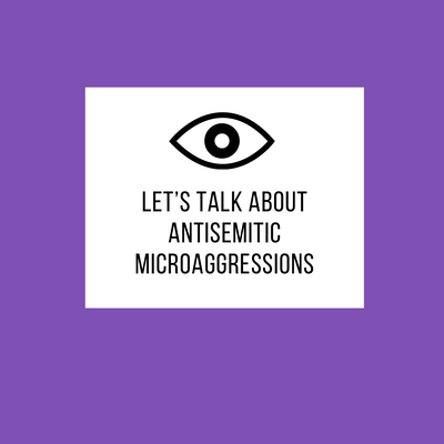 let's talk about antisemitic microaggressions