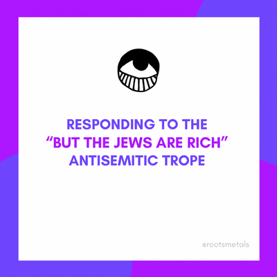 "responding to ""but the Jews are rich"" antisemitic trope"