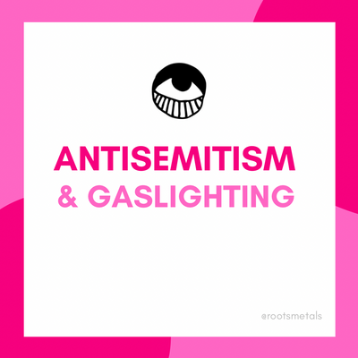 antisemitism & gas lighting