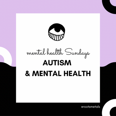 mental health Sundays - autism & mental health