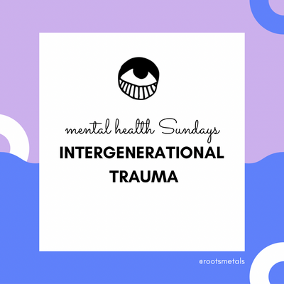 mental health Sundays - intergenerational trauma