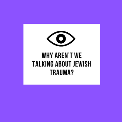 why aren't we talking about Jewish trauma?