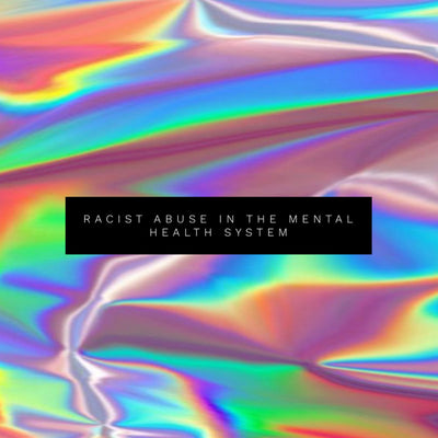 mental health Sundays #3 - racist abuse in the mental health system