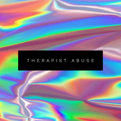 mental health Sundays #7 - therapist abuse