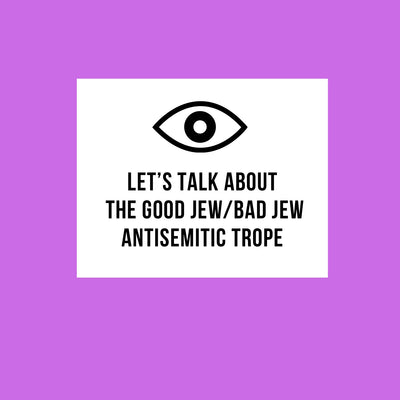 let's talk about the Good Jew/Bad Jew antisemitic trope