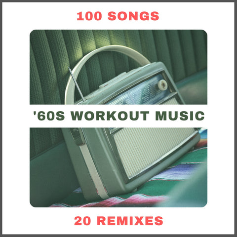 '60s Workout Music: The Top 100 Songs List & 20 Downloadable Remixes