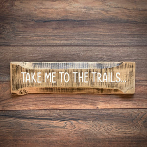 Take Me To The Trails Handmade Signs