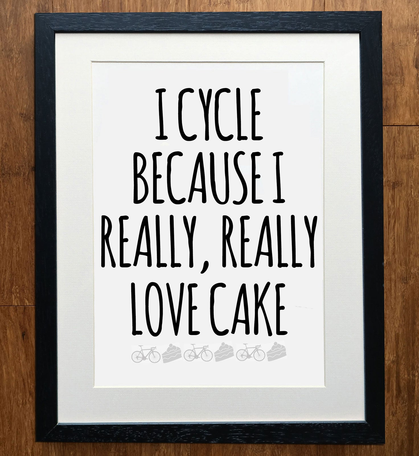 I Cycle Because I Really Really Love Cake Cycling Print Printed