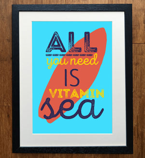 All You Need Is Vitamin Sea Print
