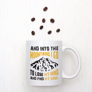 And Into The Mountains I Go To Lose My Mind Mug