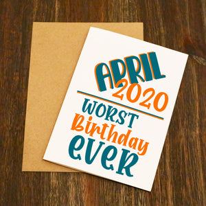 April 2020 Worst Birthday Ever Birthday Card