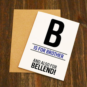 B Is For Brother And Also For Bellend Birthday Card