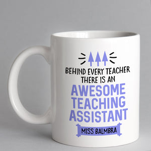 Behind Every Teacher There Is An Awesome Teaching Assistant Personalised Mug