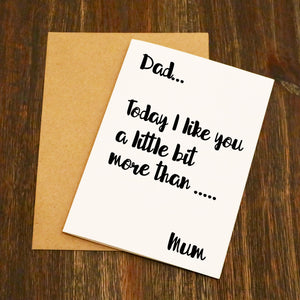 Dad... Today I Like You A Little Bit More Than Mum Father's Day Card