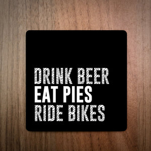 Drink Beer Eat Pies Ride Bikes Coaster
