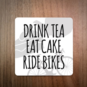 Drink Tea Eat Cake Ride Bikes Coaster