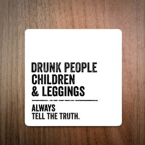Drunk People Always Tell The Truth Coaster