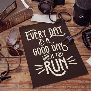 PDF Print Download | Every Day Is A Good Day When You Run