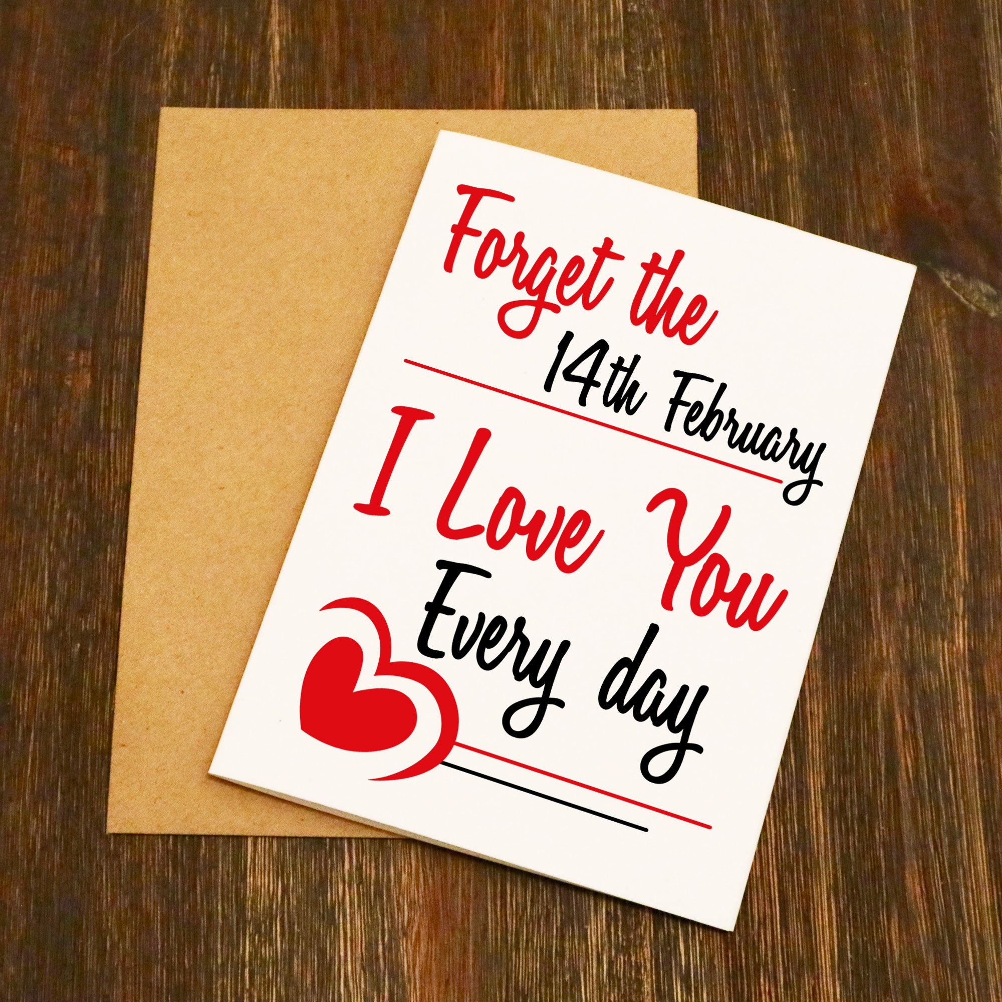 forget the 14th february i love you everyday valentine s card