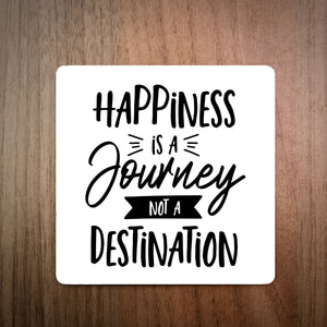 Happiness Is A Journey Not A Destination Coaster